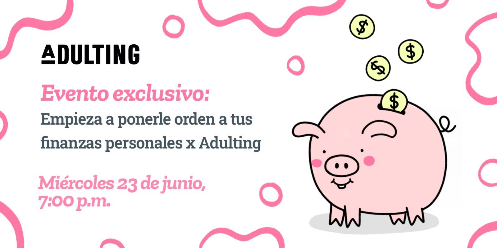 Empieza a ponerle orden a tus Finanzas Personales x Adulting