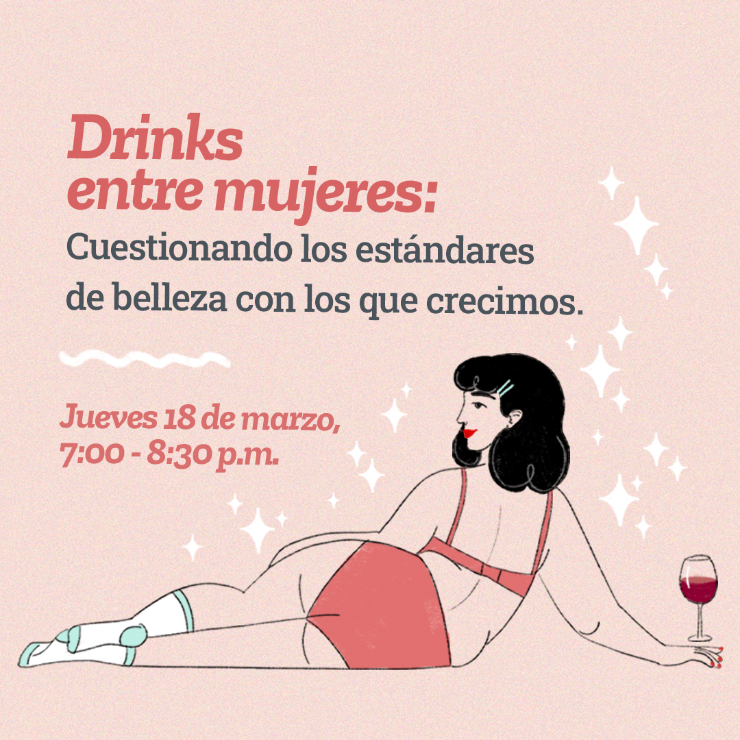 Drinks entre mujeres: Cuestionando los estándares de belleza con los que crecimos